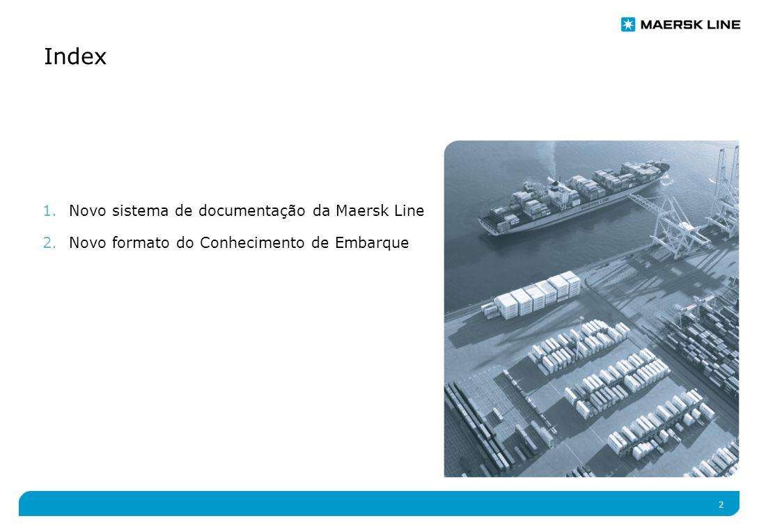 2 Index 1.Novo sistema de documentação da Maersk Line 2.Novo formato do Conhecimento de Embarque