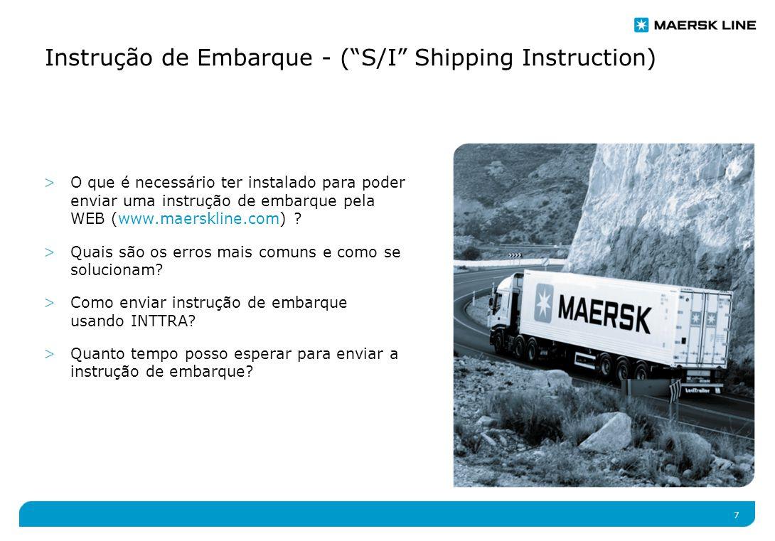 7 Instrução de Embarque - ( S/I Shipping Instruction) >O que é necessário ter instalado para poder enviar uma instrução de embarque pela WEB (www.maerskline.com) .