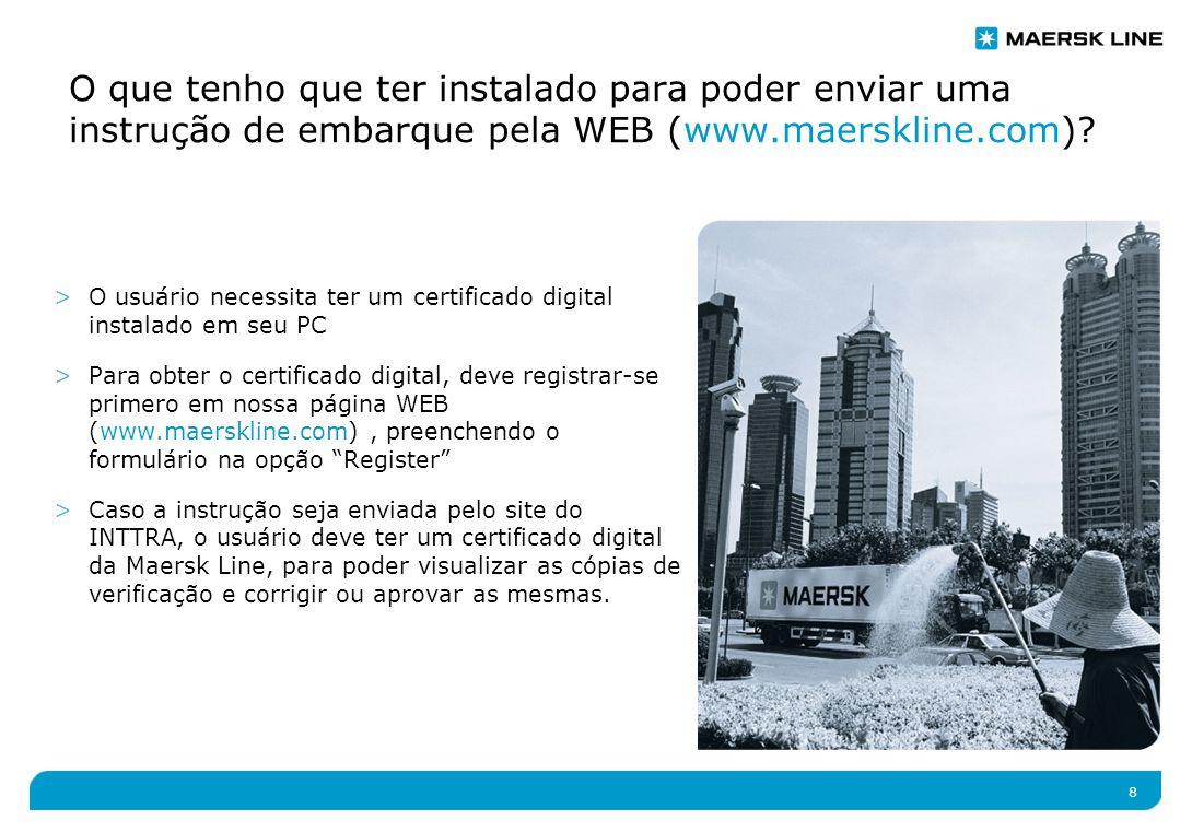 8 O que tenho que ter instalado para poder enviar uma instrução de embarque pela WEB (www.maerskline.com).