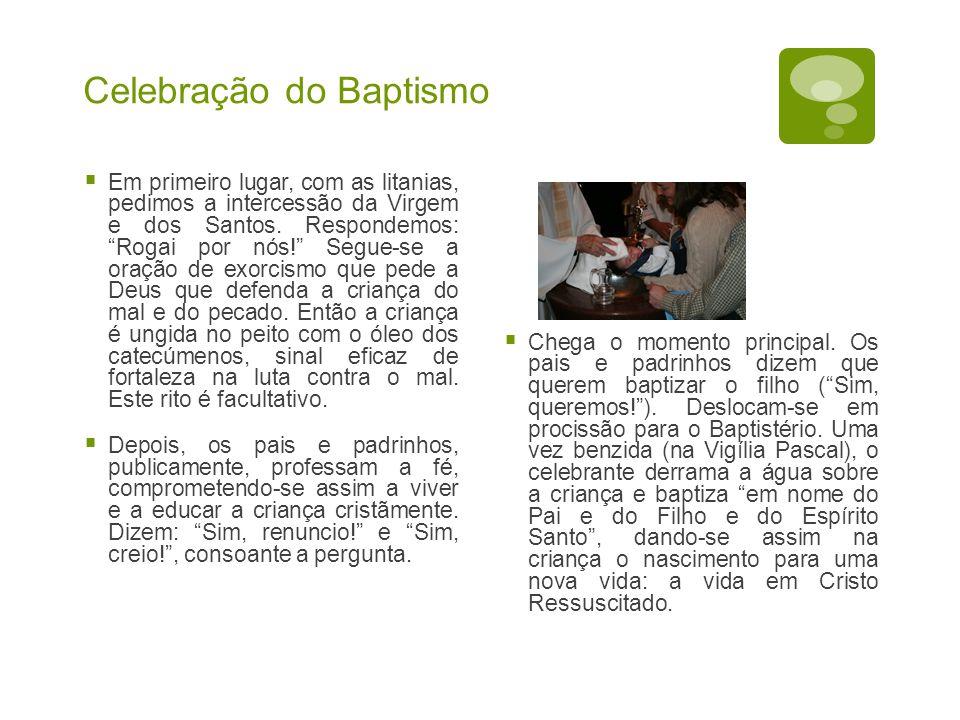 Celebração do Baptismo  Em primeiro lugar, com as litanias, pedimos a intercessão da Virgem e dos Santos.