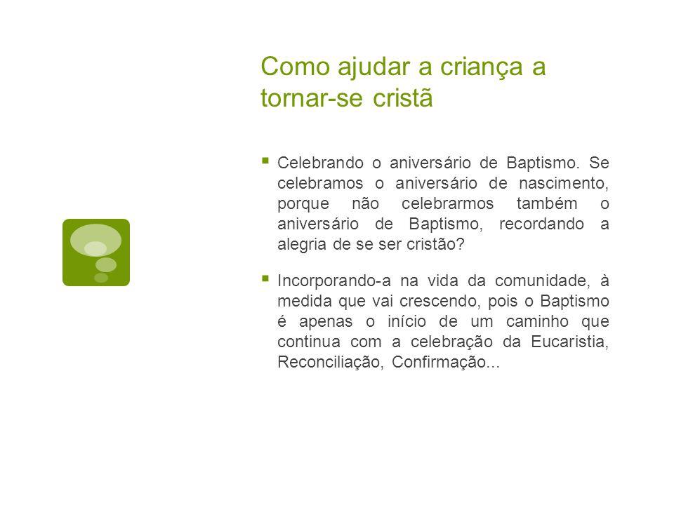 Como ajudar a criança a tornar-se cristã  Celebrando o aniversário de Baptismo.