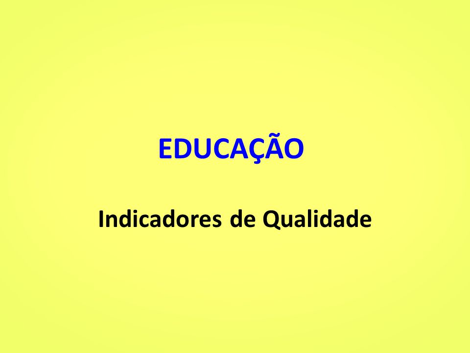 EDUCAÇÃO Indicadores de Qualidade