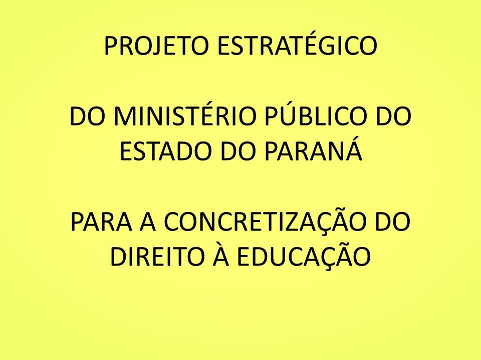 PROJETO ESTRATÉGICO DO MINISTÉRIO PÚBLICO DO ESTADO DO PARANÁ PARA A CONCRETIZAÇÃO DO DIREITO À EDUCAÇÃO