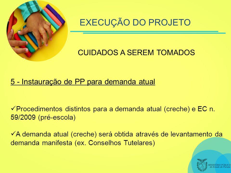 EXECUÇÃO DO PROJETO CUIDADOS A SEREM TOMADOS 5 - Instauração de PP para demanda atual Procedimentos distintos para a demanda atual (creche) e EC n.