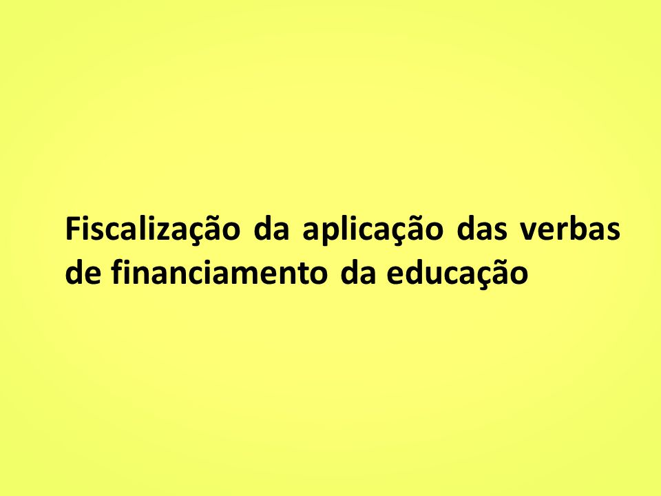 Fiscalização da aplicação das verbas de financiamento da educação