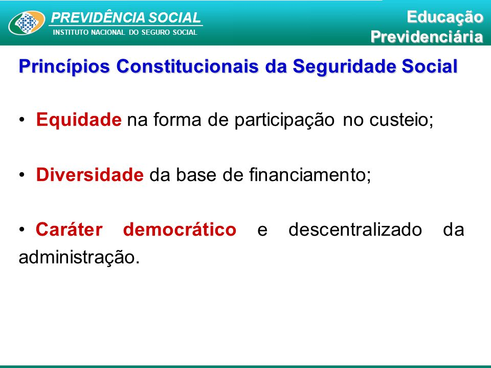 PREVIDÊNCIA SOCIAL INSTITUTO NACIONAL DO SEGURO SOCIAL EducaçãoPrevidenciária Princípios Constitucionais da Seguridade Social Equidade na forma de par