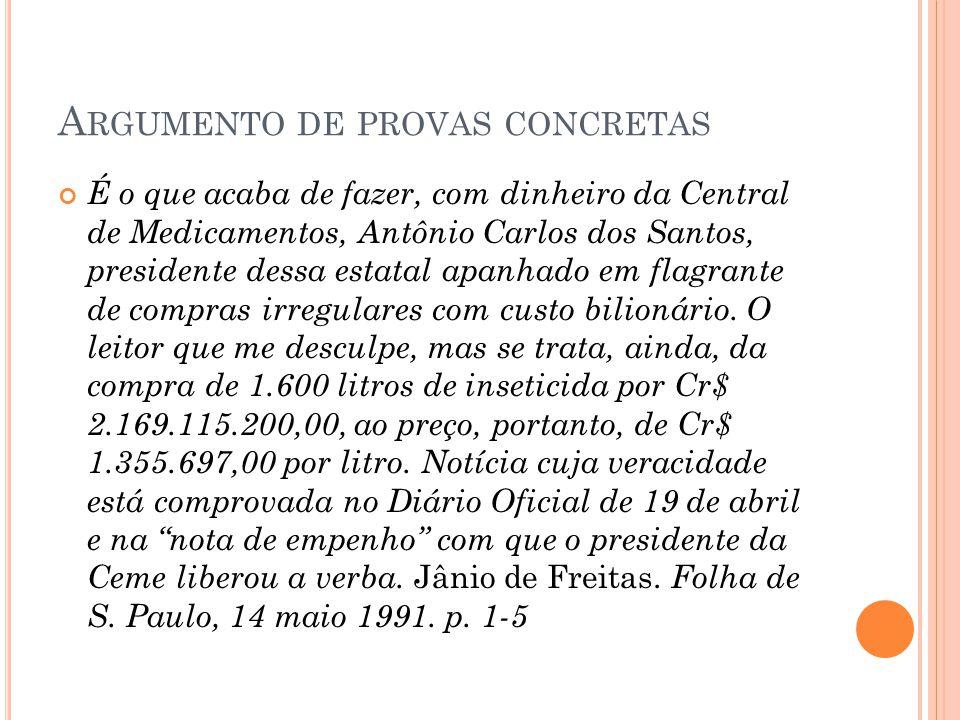 A RGUMENTO DE PROVAS CONCRETAS É o que acaba de fazer, com dinheiro da Central de Medicamentos, Antônio Carlos dos Santos, presidente dessa estatal apanhado em flagrante de compras irregulares com custo bilionário.