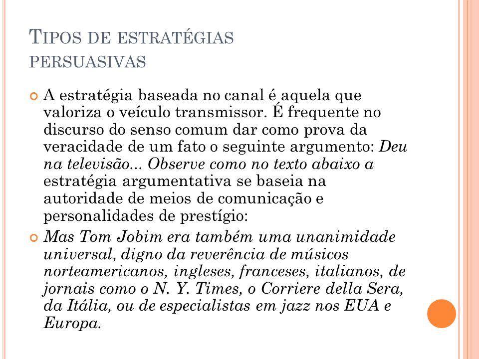T IPOS DE ESTRATÉGIAS PERSUASIVAS A estratégia baseada no canal é aquela que valoriza o veículo transmissor.