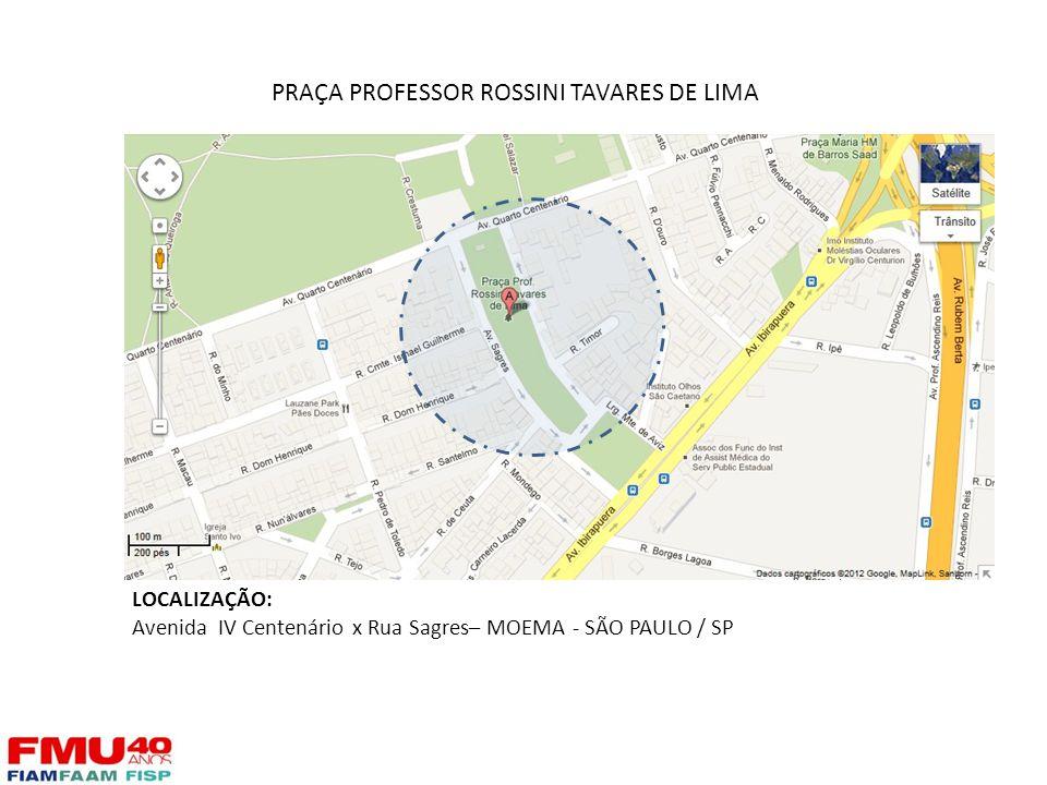 PRAÇA PROFESSOR ROSSINI TAVARES DE LIMA LOCALIZAÇÃO: Avenida IV Centenário x Rua Sagres– MOEMA - SÃO PAULO / SP
