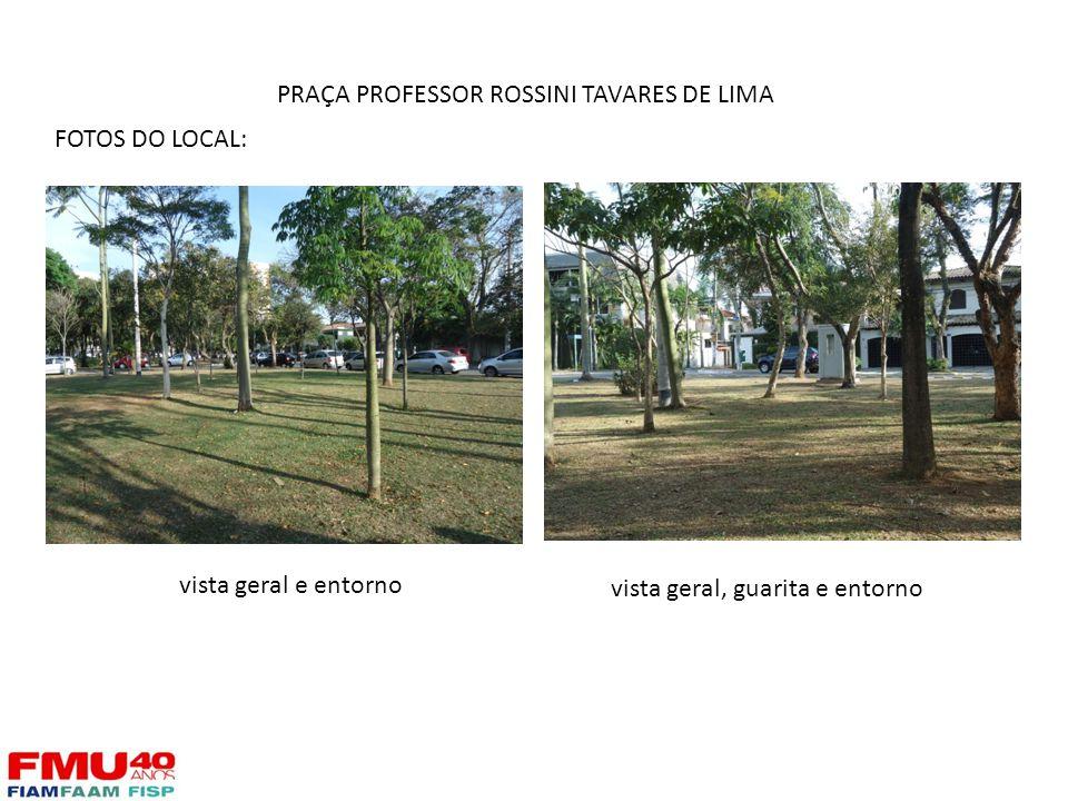 FOTOS DO LOCAL: vista geral e entorno vista geral, guarita e entorno PRAÇA PROFESSOR ROSSINI TAVARES DE LIMA