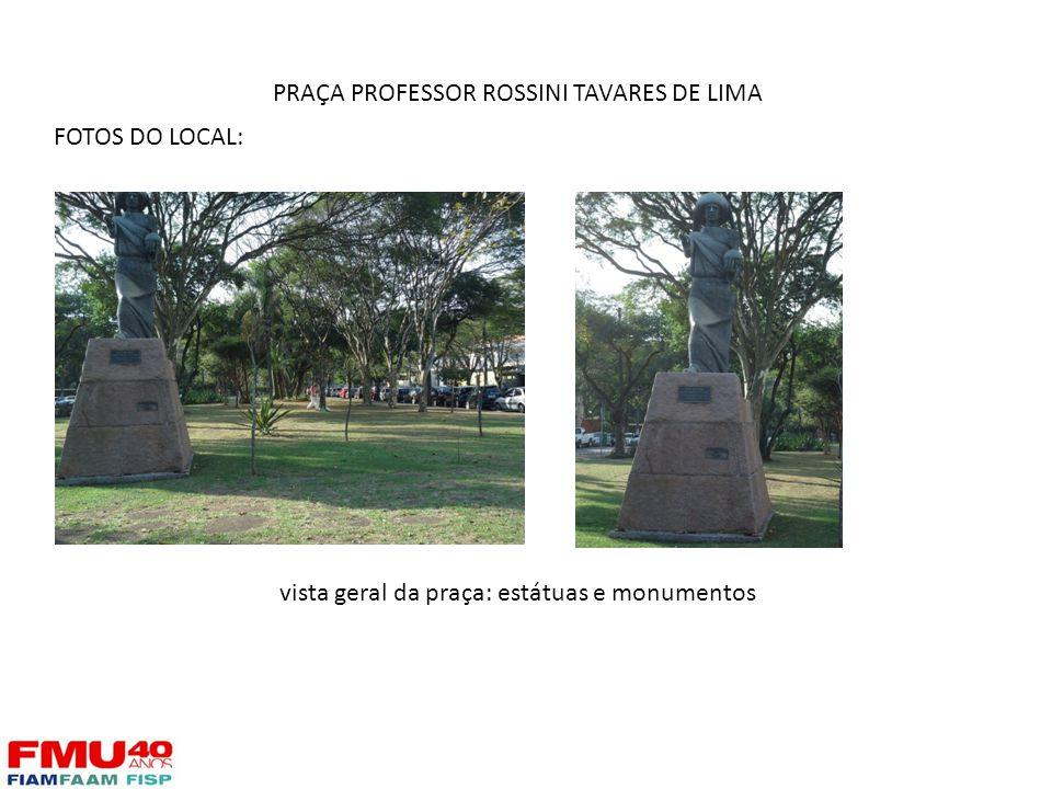 FOTOS DO LOCAL: vista geral da praça: estátuas e monumentos PRAÇA PROFESSOR ROSSINI TAVARES DE LIMA