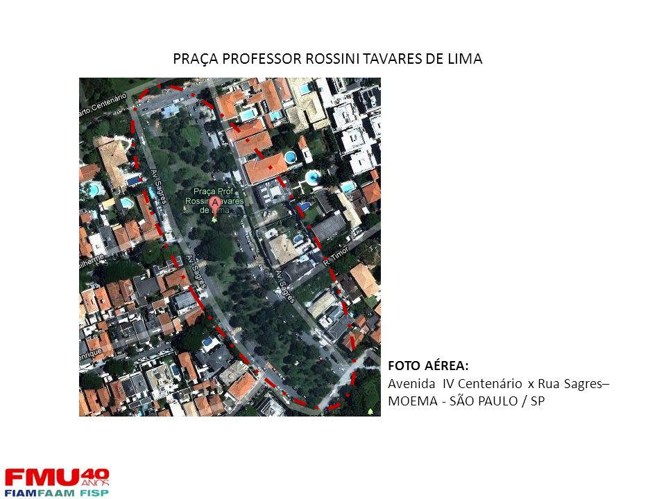 PRAÇA PROFESSOR ROSSINI TAVARES DE LIMA FOTO AÉREA: Avenida IV Centenário x Rua Sagres– MOEMA - SÃO PAULO / SP