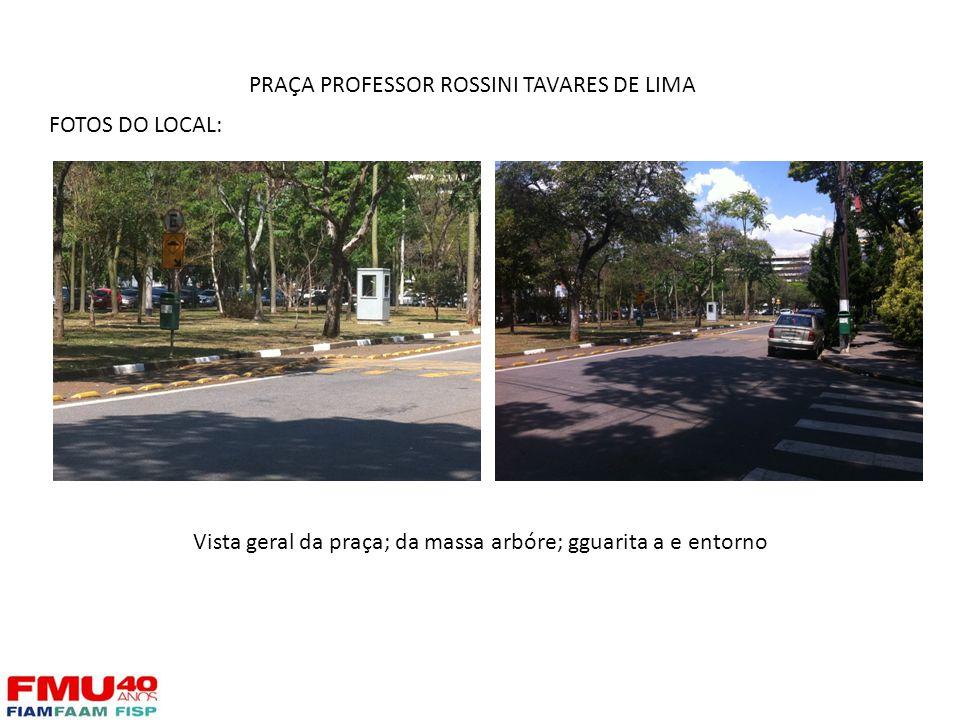 FOTOS DO LOCAL: Vista geral da praça; da massa arbóre; gguarita a e entorno PRAÇA PROFESSOR ROSSINI TAVARES DE LIMA