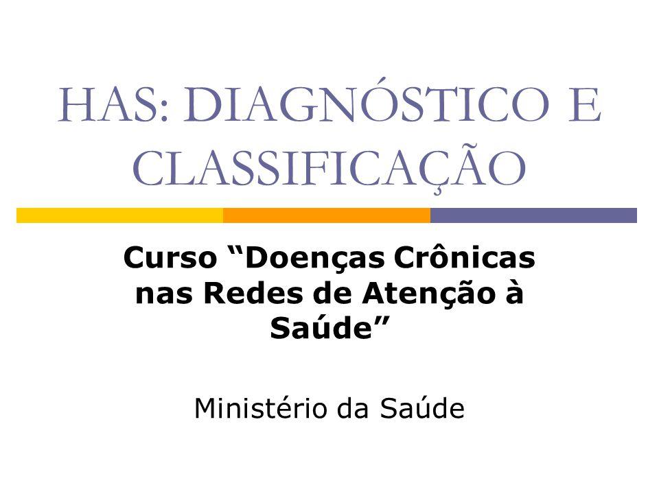 """HAS: DIAGNÓSTICO E CLASSIFICAÇÃO Curso """"Doenças Crônicas nas Redes de Atenção à Saúde"""" Ministério da Saúde"""
