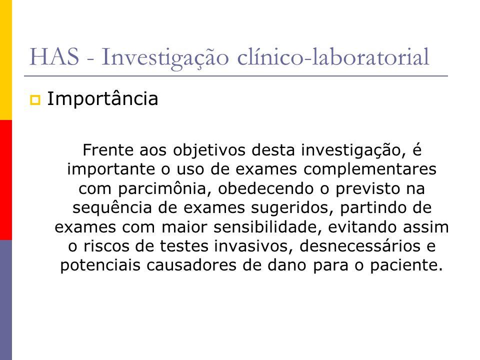 HAS - Investigação clínico-laboratorial  Importância Frente aos objetivos desta investigação, é importante o uso de exames complementares com parcimô