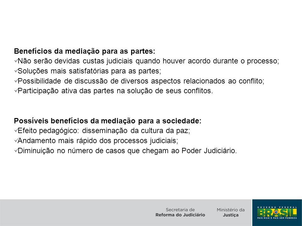 Benefícios da mediação para as partes: Não serão devidas custas judiciais quando houver acordo durante o processo; Soluções mais satisfatórias para as
