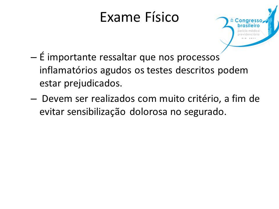 Exame Físico – É importante ressaltar que nos processos inflamatórios agudos os testes descritos podem estar prejudicados. – Devem ser realizados com