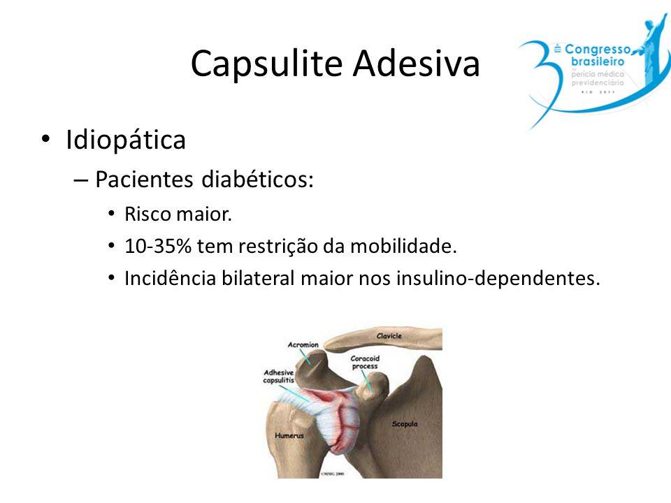 Capsulite Adesiva Idiopática – Pacientes diabéticos: Risco maior. 10-35% tem restrição da mobilidade. Incidência bilateral maior nos insulino-dependen