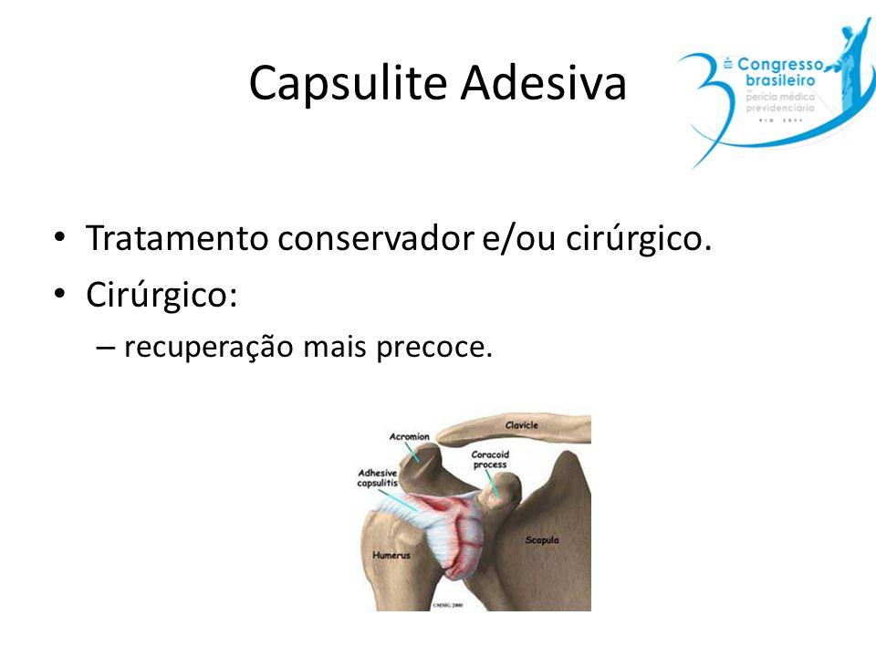 Capsulite Adesiva Tratamento conservador e/ou cirúrgico. Cirúrgico: – recuperação mais precoce.
