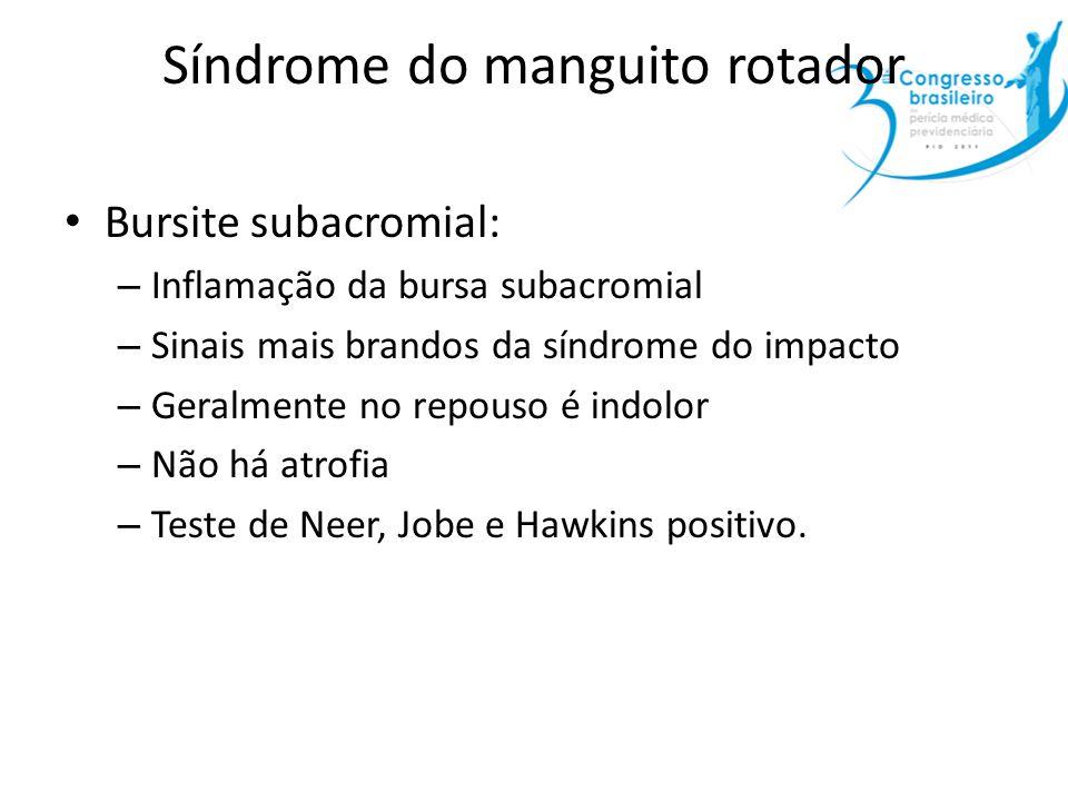 Síndrome do manguito rotador Bursite subacromial: – Inflamação da bursa subacromial – Sinais mais brandos da síndrome do impacto – Geralmente no repou