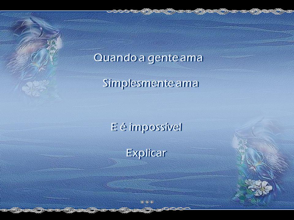 Meu amor! A vida passa num instante Meu amor! A vida passa num instante E um instante E um instante É muito pouco pra sonhar! É muito pouco pra sonhar