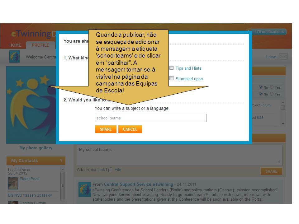 Quando a publicar, não se esqueça de adicionar à mensagem a etiqueta school teams e de clicar em partilhar .