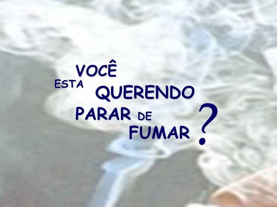VOCÊ ESTA ESTA QUERENDO QUERENDO PARAR DE PARAR DE FUMAR FUMAR