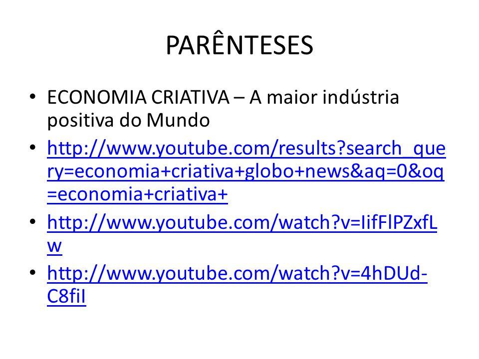 PARÊNTESES ECONOMIA CRIATIVA – A maior indústria positiva do Mundo http://www.youtube.com/results?search_que ry=economia+criativa+globo+news&aq=0&oq =