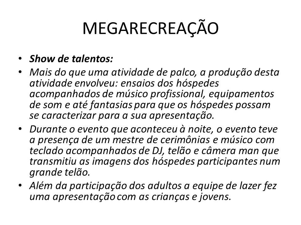 MEGARECREAÇÃO Show de talentos: Mais do que uma atividade de palco, a produção desta atividade envolveu: ensaios dos hóspedes acompanhados de músico p