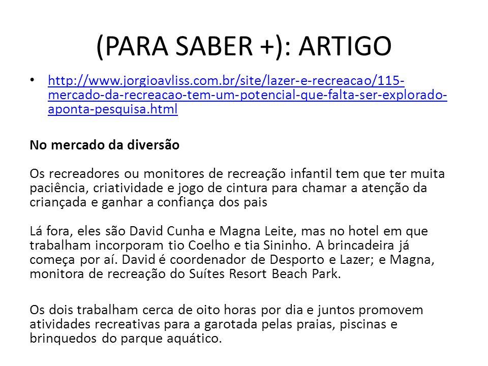 (PARA SABER +): ARTIGO http://www.jorgioavliss.com.br/site/lazer-e-recreacao/115- mercado-da-recreacao-tem-um-potencial-que-falta-ser-explorado- apont