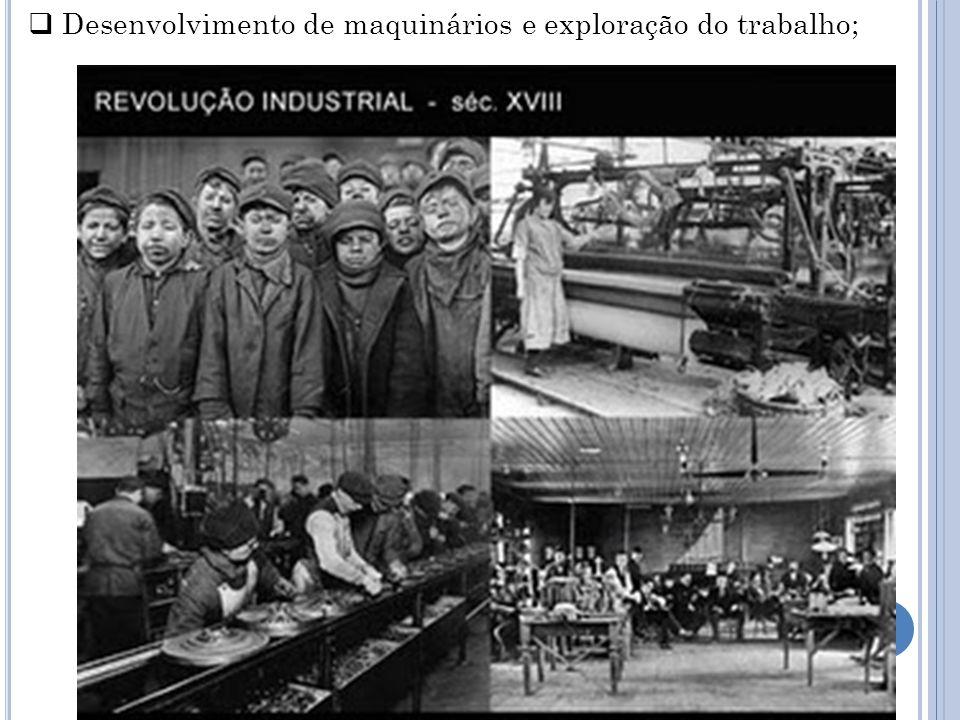  Desenvolvimento de maquinários e exploração do trabalho;