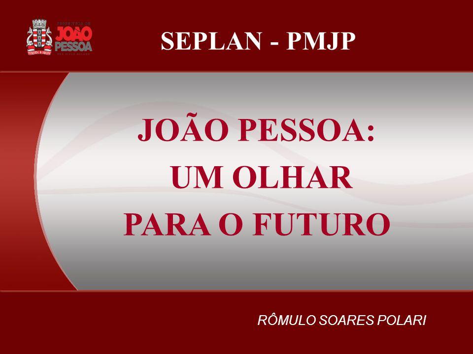 JOÃO PESSOA: UM OLHAR PARA O FUTURO RÔMULO SOARES POLARI SEPLAN - PMJP