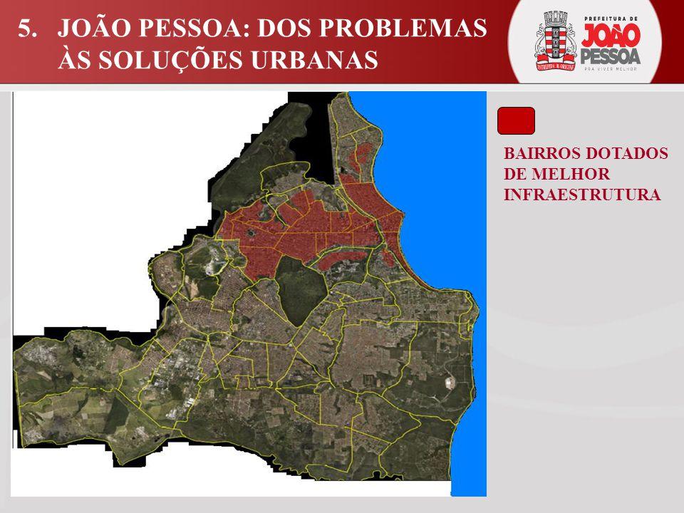 BAIRROS DOTADOS DE MELHOR INFRAESTRUTURA 5. JOÃO PESSOA: DOS PROBLEMAS ÀS SOLUÇÕES URBANAS