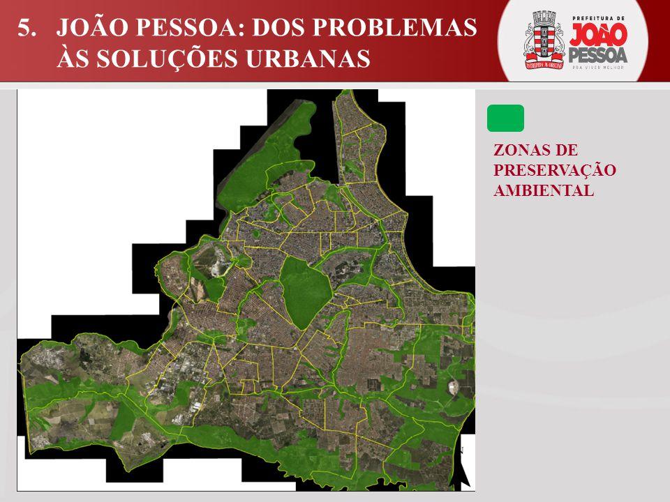 ZONAS DE PRESERVAÇÃO AMBIENTAL 5. JOÃO PESSOA: DOS PROBLEMAS ÀS SOLUÇÕES URBANAS