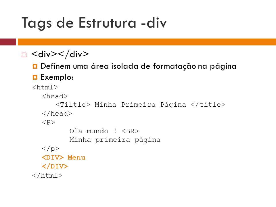 Tags de Estrutura -div   Definem uma área isolada de formatação na página  Exemplo: Minha Primeira Página Ola mundo ! Minha primeira página Menu