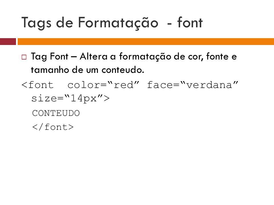 Tags de Formatação - font  Tag Font – Altera a formatação de cor, fonte e tamanho de um conteudo. CONTEUDO