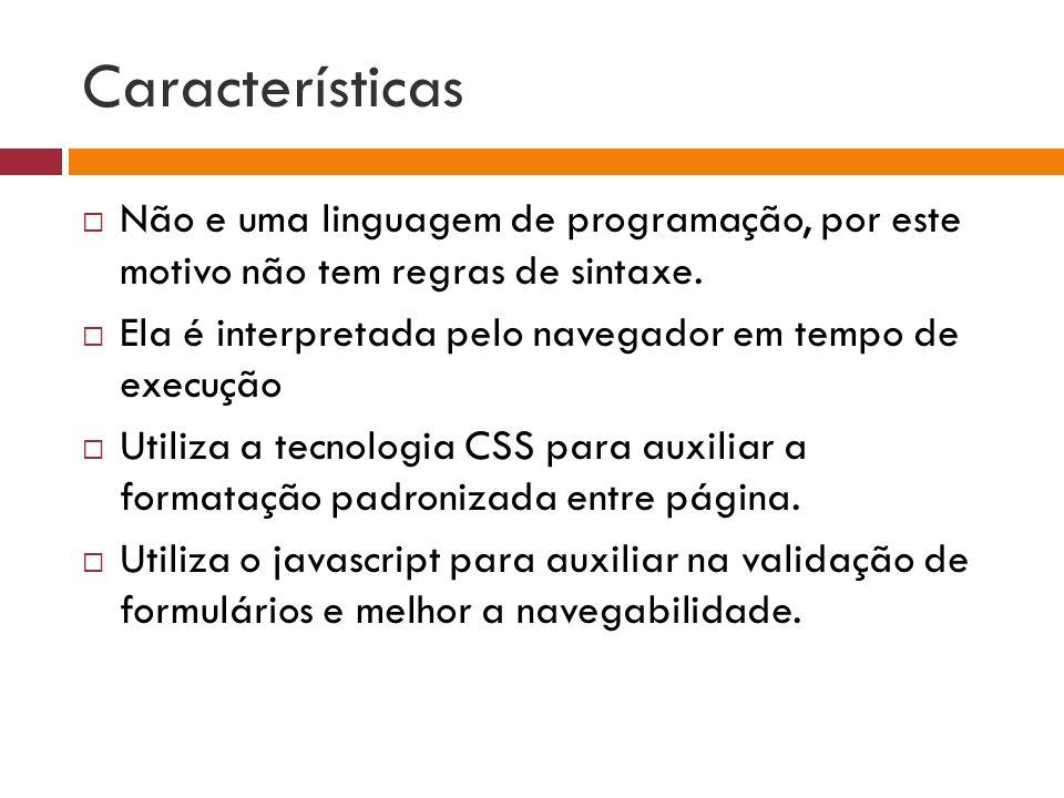 Características  Não e uma linguagem de programação, por este motivo não tem regras de sintaxe.  Ela é interpretada pelo navegador em tempo de execu