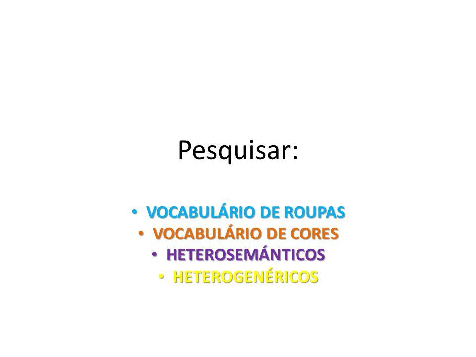 Pesquisar: VOCABULÁRIO DE ROUPAS VOCABULÁRIO DE ROUPAS VOCABULÁRIO DE CORES VOCABULÁRIO DE CORES HETEROSEMÁNTICOS HETEROSEMÁNTICOS HETEROGENÉRICOS HET