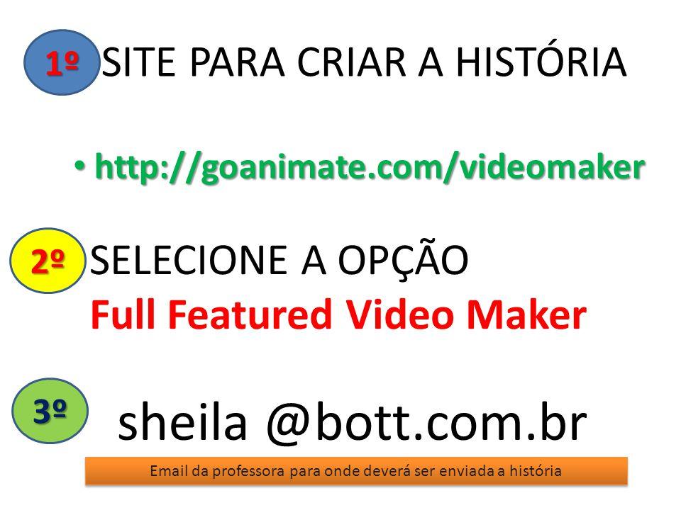 SITE PARA CRIAR A HISTÓRIA http://goanimate.com/videomaker http://goanimate.com/videomaker SELECIONE A OPÇÃO Full Featured Video Maker 1º 2º 3º sheila