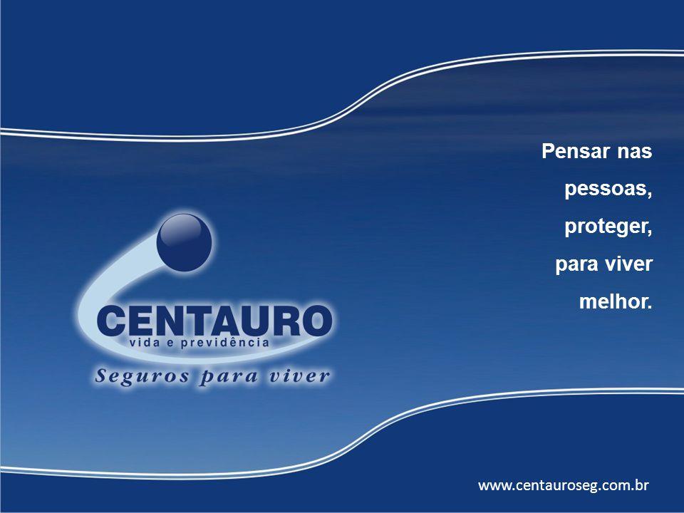 Pensar nas pessoas, proteger, para viver melhor. www.centauroseg.com.br