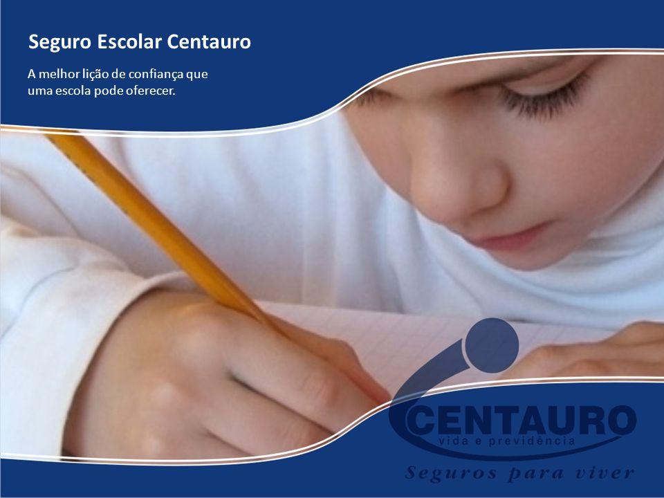 Seguro Escolar Centauro A melhor lição de confiança que uma escola pode oferecer.