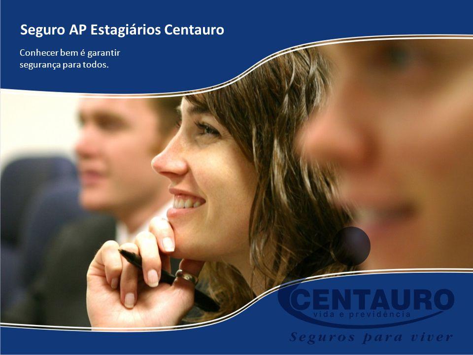 Seguro AP Estagiários Centauro Conhecer bem é garantir segurança para todos.