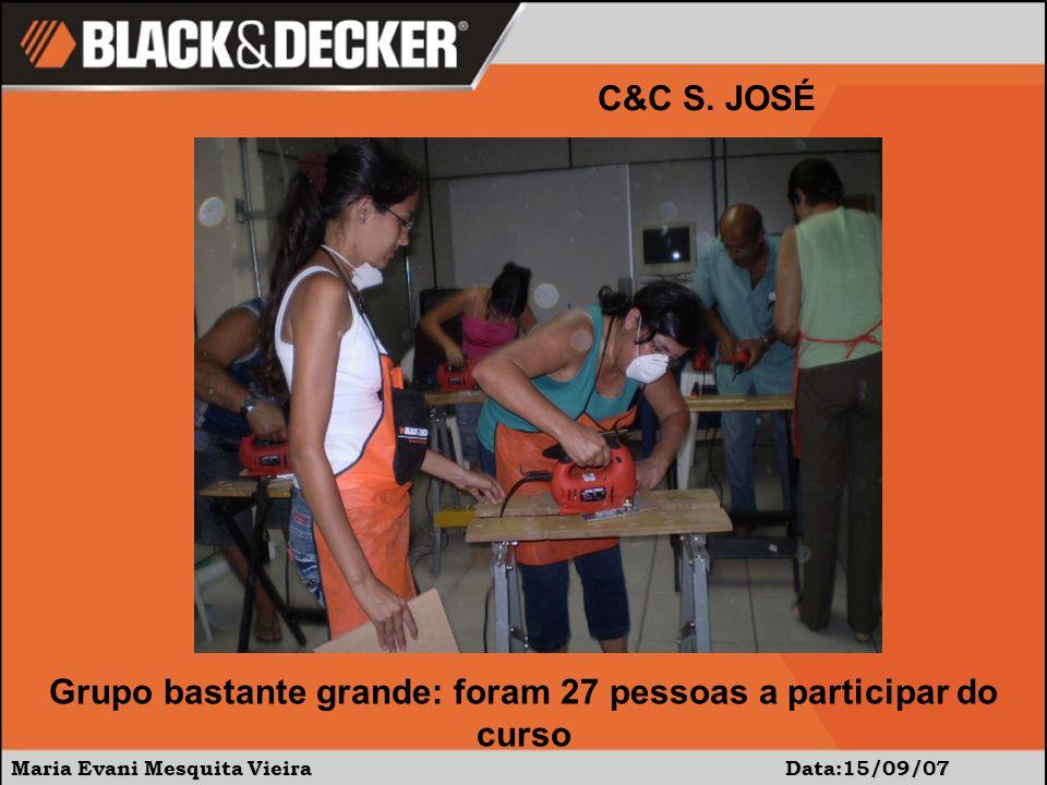 Maria Evani Mesquita Vieira Data:15/09/07 C&C S. JOSÉ Grupo bastante grande: foram 27 pessoas a participar do curso