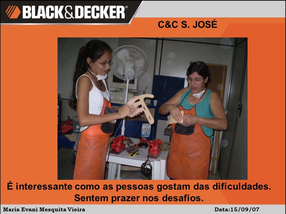 Maria Evani Mesquita Vieira Data:15/09/07 C&C S. JOSÉ É interessante como as pessoas gostam das dificuldades. Sentem prazer nos desafios.
