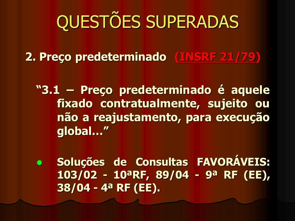 """QUESTÕES SUPERADAS 2. Preço predeterminado (INSRF 21/79) """"3.1 – Preço predeterminado é aquele fixado contratualmente, sujeito ou não a reajustamento,"""
