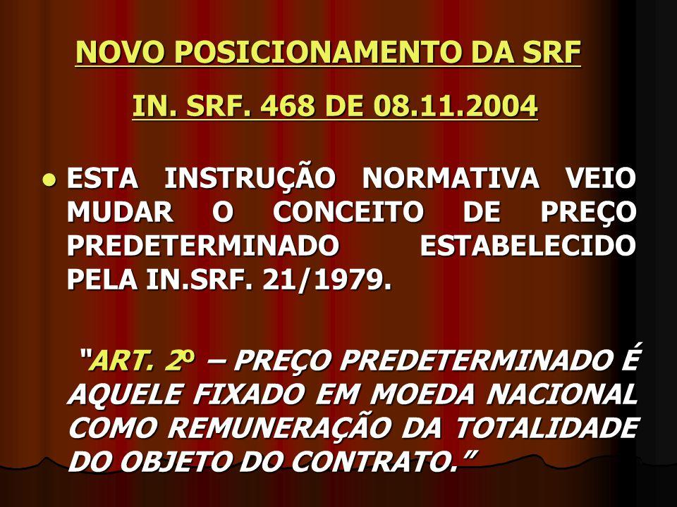 IN. SRF. 468 DE 08.11.2004 ESTA INSTRUÇÃO NORMATIVA VEIO MUDAR O CONCEITO DE PREÇO PREDETERMINADO ESTABELECIDO PELA IN.SRF. 21/1979. ESTA INSTRUÇÃO NO