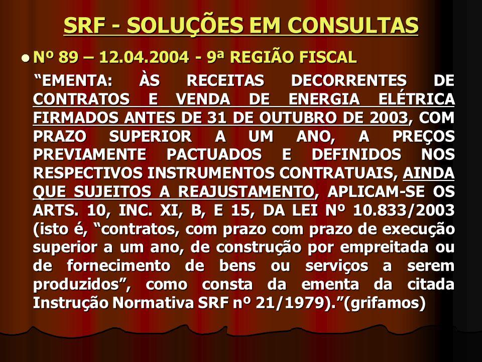 """Nº 89 – 12.04.2004 - 9ª REGIÃO FISCAL Nº 89 – 12.04.2004 - 9ª REGIÃO FISCAL """"EMENTA: ÀS RECEITAS DECORRENTES DE CONTRATOS E VENDA DE ENERGIA ELÉTRICA"""