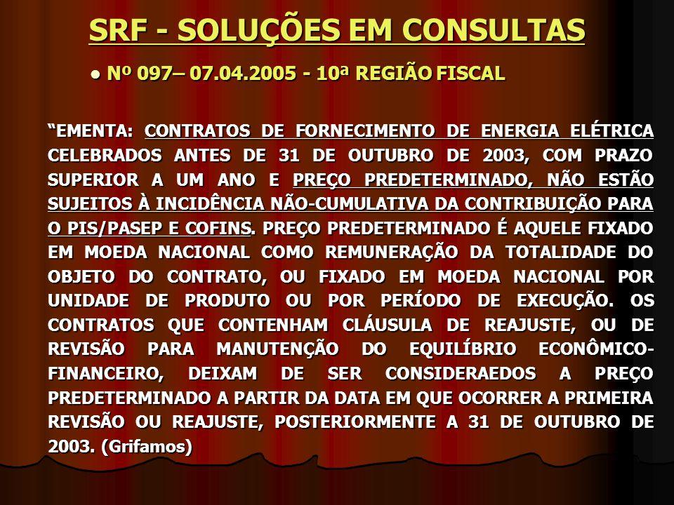 """Nº 097– 07.04.2005 - 10ª REGIÃO FISCAL Nº 097– 07.04.2005 - 10ª REGIÃO FISCAL """"EMENTA: CONTRATOS DE FORNECIMENTO DE ENERGIA ELÉTRICA CELEBRADOS ANTES"""