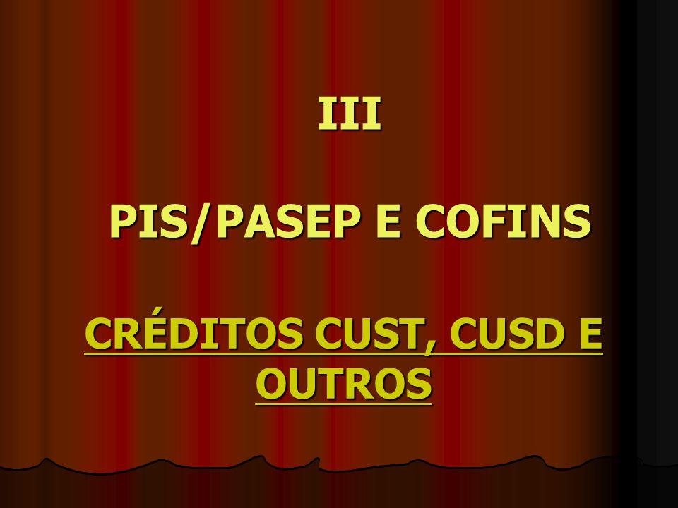 III PIS/PASEP E COFINS CRÉDITOS CUST, CUSD E OUTROS