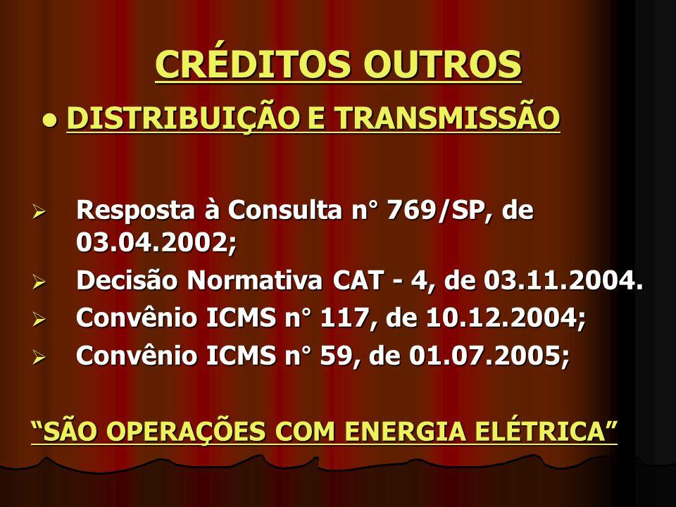 CRÉDITOS OUTROS DISTRIBUIÇÃO E TRANSMISSÃO DISTRIBUIÇÃO E TRANSMISSÃO  Resposta à Consulta n° 769/SP, de 03.04.2002;  Decisão Normativa CAT - 4, de
